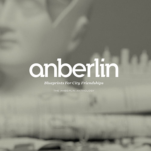 Blueprints For City Friendships: The Anberlin Anthology by Anberlin