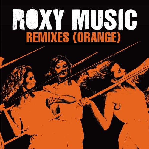 Roxy Music Remixes (Orange) by Roxy Music