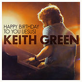 Happy Birthday To You Jesus by Keith Green
