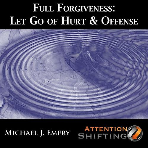 Full Forgiveness - Let Go of Hurt & Offense With Guided Imagery, Self Hypnosis and Neuro-linguistic Programming (NLP) by Michael J. Emery