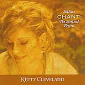 Sublime Chant: The Scotland Project by Kitty Cleveland