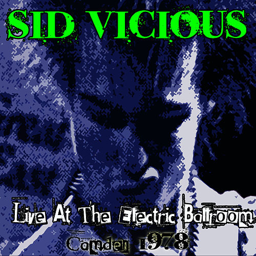 Live at the Electric Ballroom - Camden 1978 by Sid Vicious