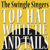 Top Hat White Tie And Tails by The Swingle Singers