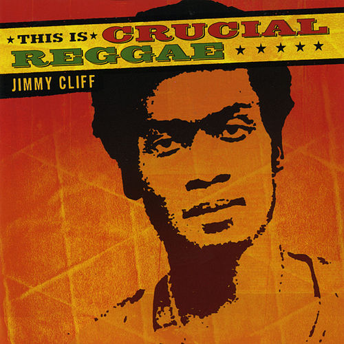 This Is Crucial Reggae - Jimmy Cliff by Jimmy Cliff