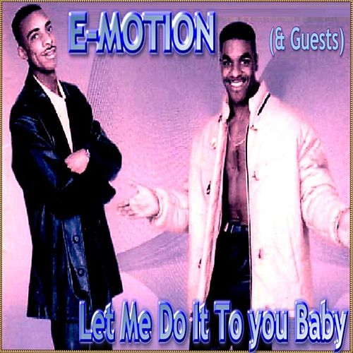 Let Me Do It To You Baby (E-Motion and Guests) by Various Artists