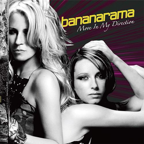 Move In My Direction by Bananarama
