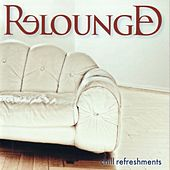 Chill Refreshments (Famous Pop and Rock Songs in a New Lounge Context) by Relounged