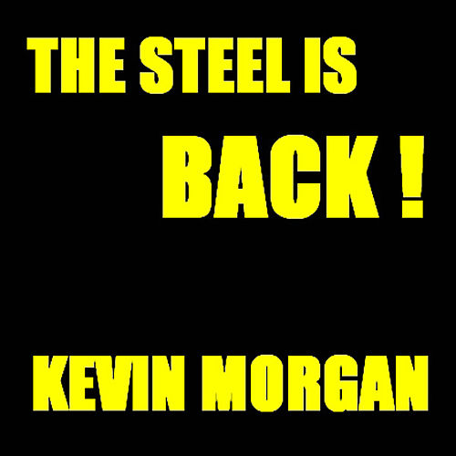 The Steel Is Back by Kevin Morgan