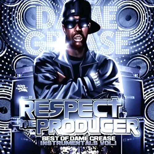Respect The Producer: Best Of Instrumentals Volume 1 by Dame Grease