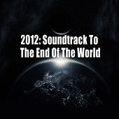 2012: Soundtrack To The End Of The World by Various Artists