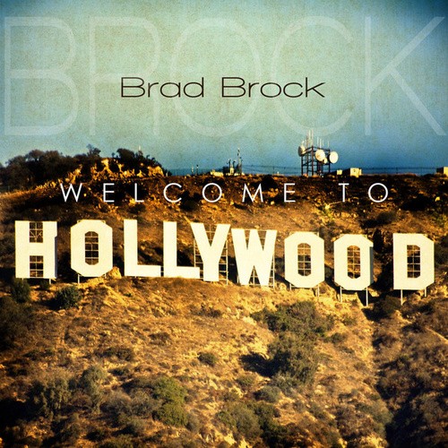 Welcome To Hollywood by Brad Brock
