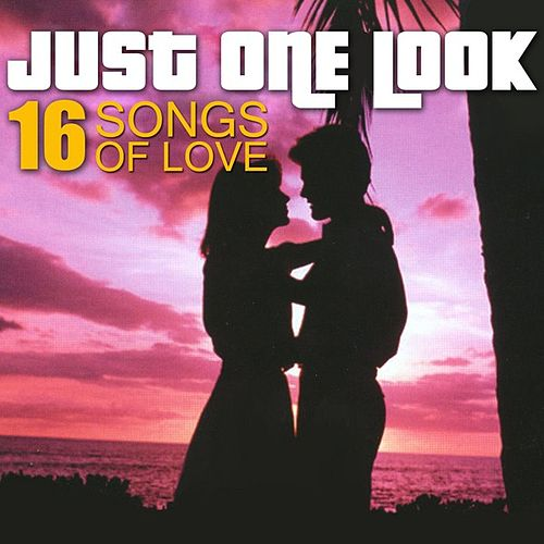 Just One Look - 16 Songs Of Love by Various Artists