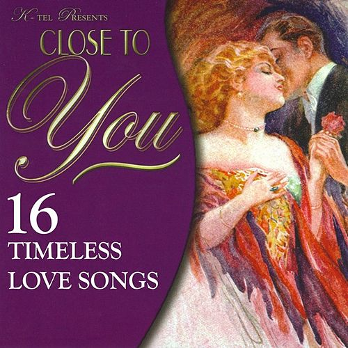 Close to You - 16 Timeless Love Songs by Various Artists