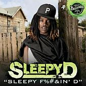 Sleepy F%#&in' D by Sleepy D