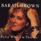 Sayin' What I'm Thinkin' by Sarah Brown