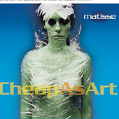 Cheap As Art by Matisse
