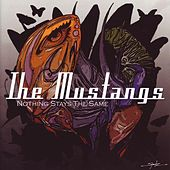 Nothing Stays the Same by The Mustangs
