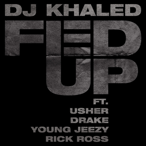 Fed Up by DJ Khaled