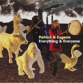 Everything & Everyone by Patrick & Eugene