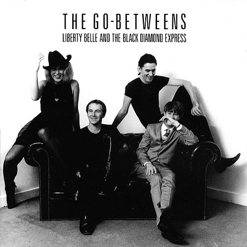 Liberty Belle And the Black Diamond Express by The Go-Betweens