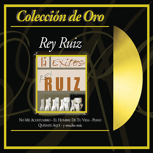 Coleccion De Oro: 15 Exitos by Rey Ruiz