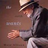 The Earth Wants You by Mose Allison