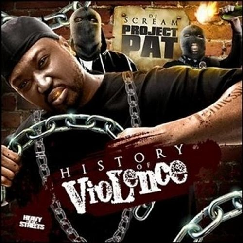 Dj Scream Presents The History of Violence by Project Pat