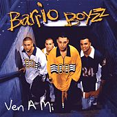 Ven A Mi by The Barrio Boyzz