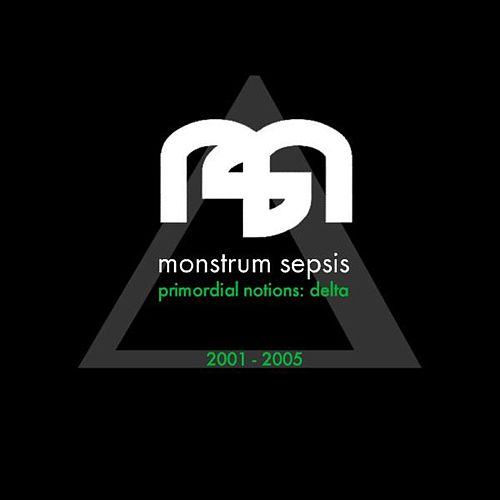 Primordial Notions Delta 2001-2004 by Monstrum Sepsis
