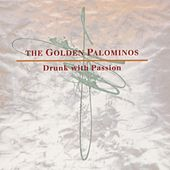 Drunk With Passion by The Golden Palominos