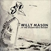 If The Ocean Gets Rough by Willy Mason