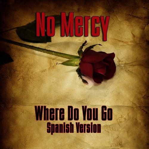 Where Do You Go? (Spanish Version) by No Mercy