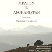 Mission in Afghanistan (Soundtrack Documentary Papa Part a la Guerre) by Maximilien Mathevon