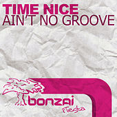 Ain't No Groove by Tim Nice