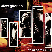 Shed Some Skin by Slow Gherkin