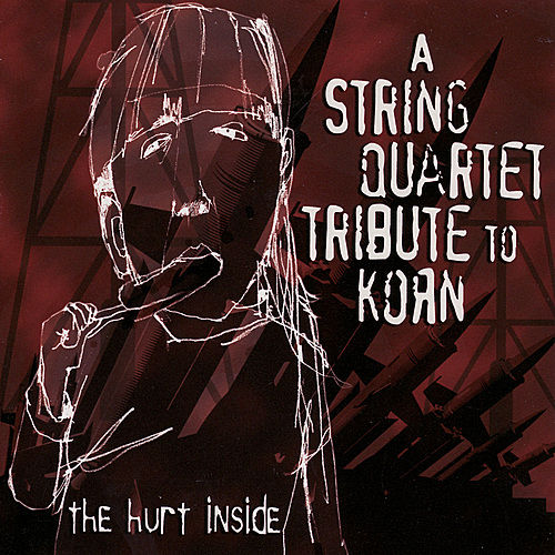 The Hurt Inside: A String Quartet Tribute To Korn by Various Artists