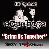 Bring Us Together by So Called Scumbags