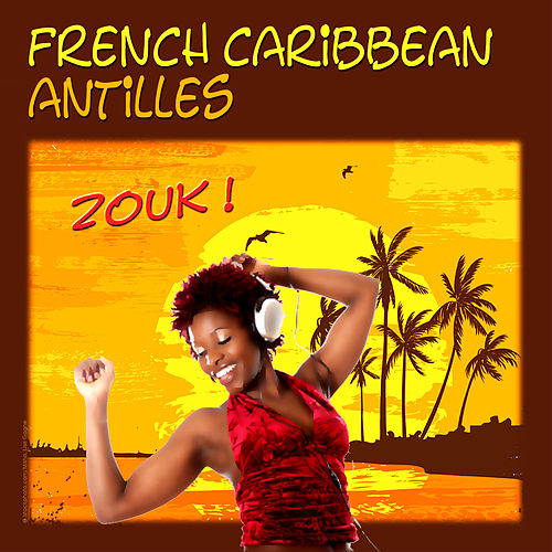 French Caribbean, Zouk, Antilles by Various Artists