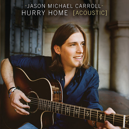 Hurry Home by Jason Michael Carroll