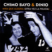 Mira Que Alegria (Otra Vez La Policia) (Single) by Chimo Bayo
