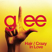 Hair / Crazy In Love (Glee Cast Version) by Glee Cast