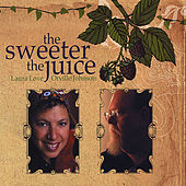 The Sweeter The Juice by Laura Love