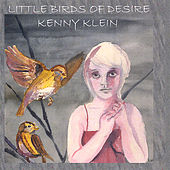 Little Birds of Desire by Kenny Klein