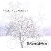 Christmas Dream by Kyle Wolverton