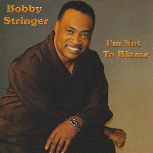 I'm Not To Blame by Bobby Stringer