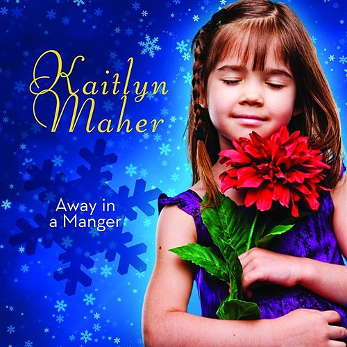 Away In A Manger by Kaitlyn Maher