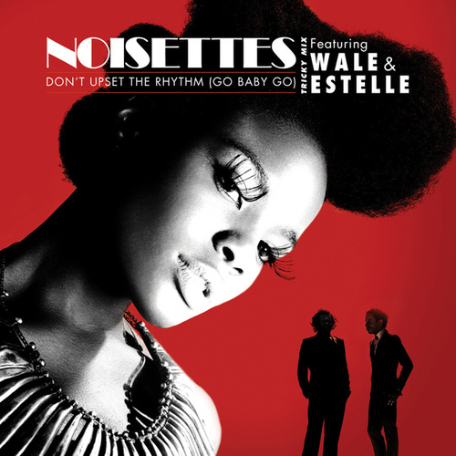 Don't Upset The Rhythm (Go Baby Go) Tricky Mix by Noisettes