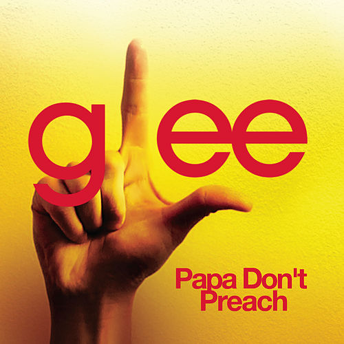 Papa Don't Preach (Glee Cast Version) by Glee Cast