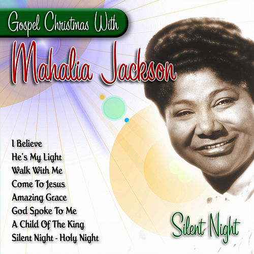 Silent Night - Gospel Christmas With Mahalia Jackson by Mahalia Jackson