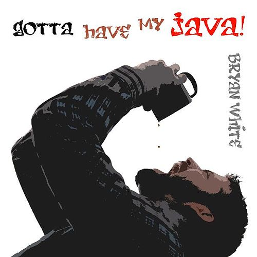 Gotta Have My Java by Bryan White